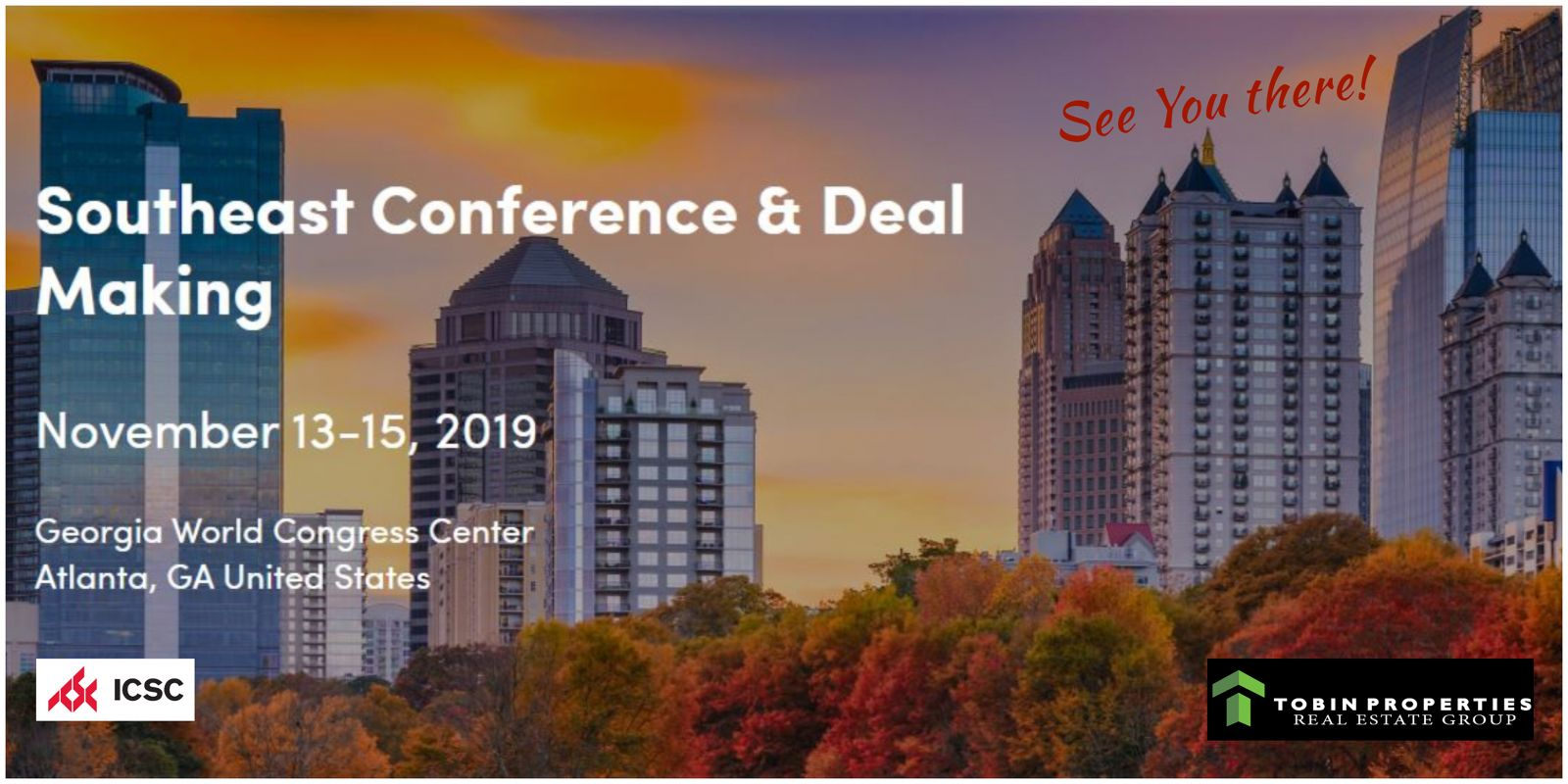 image of Tobin Properties Real Estate Group at the ICSC ATLANTA CONFERENCE & DEAL MAKING 2019 (Nov 13 - 15) to continue our commitment in the Industry. We encourage Principles, Clients, and Prospects to schedule an appointment to meet with us at the convention. Send us an email: info@tobinprop.com. See you in Atlanta!