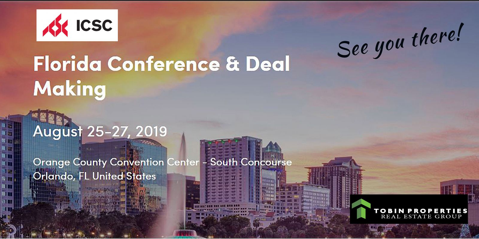 image of Tobin Properties Real Estate Group will be at the upcoming ICSC FLORIDA CONFERENCE & DEAL MAKING 2019 (Aug. 25 - 27) to continue our commitment in the Industry. We encourage Principles, Clients, and Prospects to schedule an appointment to meet with us at the convention. Send us an email: info@tobinprop.com. See you in Orlando!